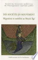 Des sociétés en mouvement. Migrations et mobilité au Moyen Âge