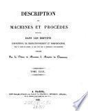 Description des machines et procedes specifies dans les brevets d'invention, de perfectionnement et d'importation, dont la duree est expirée ...