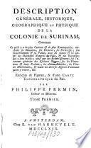 Description générale, historique, geographique, et physique de la colonie de Surinam