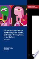 Désinstitutionnalisation psychiatrique en Acadie, en Ontario francophone et au Québec, 1930-2013