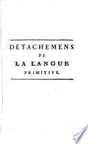 Détachemens de la langue primitive: celle des Parisiens avant l'invasion des Germains, la venue de César et le ravage des Gaules