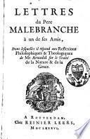 Deux lettres du Père Malebranche ... touchant le II. et III. volume des Réflexions philosophique et théologiques de M. Arnauld