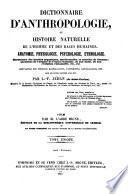 Dictionnaire d'Anthropologie, ou Histoire Naturelle de l'Homme et des Races Humaines. Anatomie, Physiologie, Psychologie, Ethnologie (etc.)
