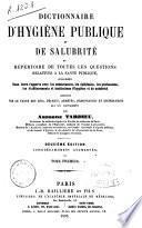 Dictionnaire d'hygiéne publique et de salubrité ou Répertoire de toutes les questions relatives a la santé publique...