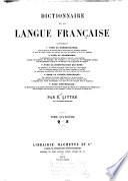 Dictionnaire de la langue française contenant ... la nomenclature ... la grammaire ... la signification des mots ... la partie historique ... l'étymologie ...