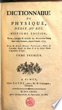 DICTIONNAIRE DE PHYSIQUE, DÉDIÉ AU ROI. HUITIEME ÉDITION, Revue, corrigée & enrichie des découvertes faites dans cette Science, depuis l'année 1773