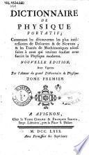 Dictionnaire de physique portatif; contenant les découvertes les plus intéressantes de Descartes & de Newton, ... Nouvelle édition. Avec figures. Par l'auteur du grand Dictionnaire de physique. Tome premier [-second]