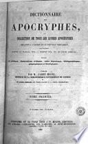 Dictionnaire des Apocryphes, ou, Collection de tous les livres Apocryphes relatifs a l'Ancien et au Nouveau Testament, pour la plupart, traduits en français, pour la première fois, sur les textes originaux, enrichie de préfaces, dissertations critiques, notes historiques, bibliographiques, géographiques et théologiques