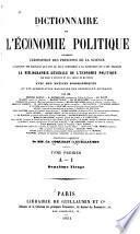 Dictionnaire des l'economie politique contenant l'exposition des principes de la science, l'opinion des ecrivains qui ont le plus contribué à sa fondation et à ses progrès, la bibliographie gènèrale de l'economie politique ...