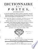 Dictionnaire des postes, contenant le nom de toutes les villes, bourgs, paroisses, abbayes... du royaume de France & du duché de Lorraine,... Différentes observations utiles à tous ceux qui sont en commerce de Lettres... Par M. Guyot,...