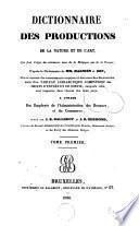 Dictionnaire des productions de la nature et de l'art, qui font l'objet du commerce, tant de la Belgique que de la France