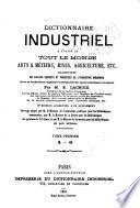 Dictionnaire industriel à l'usage de tout le monde ...