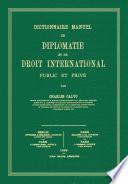 Dictionnaire manuel de diplomatie et de droit international public et privé