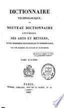 Dictionnaire technologique ou nouveau dictionnaire universel des arts et métiers et de l'économie industrielle et commerciale