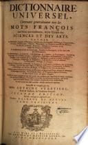 Dictionnaire universel, contenant généralement les mots françois tant vieux que modernes, et les termes des sciences et des arts...