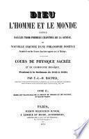 Dieu l'homme et le monde connus par les trois premiers chapitres de la genese, ou nouvelle esquisse d'une philosophie positive au point de vue des sciences dans leurs rapports avec la theologie cours de physique sacrée et de cosmogonie mosaique, professe a la Sorbonne de 1845 a 1848