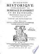 Discours historique concernant le mariage d'Ansbert et de Blithilde, prétendue fille de Clotaire I, ou II ; divisé en deux parties, par messire Louis Chantereau Lefebvre,...