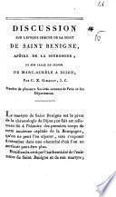 Discussion sur l'epoque précise de la mort de saint Benigne, apôtre de la Bourgogne, et sur celle du séjour de Marc-Aurèle à Dijon; par C.X Girault, J.C. ..