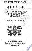 Dissertations mêlées, sur divers sujets importans et curieux
