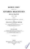 Documents inédits relatifs aux affaires religieuses de la France 1790 à 1800