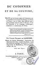 Du cotonnier et de sa culture ou traité sur les diverses espèces de cotonniers, sur la possibilité et les moyens d'acclimater cet arbuste en France, sur sa culture dans différens pays, principalement dans le midi de l'Europe