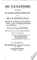 Du fanatisme dans la langue révolutionnaire ou, De la persécution suscitée par les barbares du dix-huitième siècle, contre la religion chrétienne et ses ministres