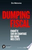 Dumping fiscal. Enquête sur un chantage qui ruine nos états