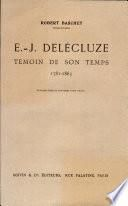 E. -J DELECLUZE TEMOIN DE SON TEMPS 1781-1863 Par ROBERT BASCHET