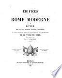 Edifices de Rome moderne, ou recueil des palais, églises, couvents et autres monuments publics et particuliers les plus remarquables de la ville de Rome