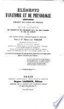 Elements d'anatomie et de physiologie comparee ou etude succincte des ressorts et des phenomenes de la vie chez l'homme et chez les animaux avec des observations philosophiques et morales