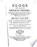 Eloge de René Duguay-Trouin, Lieutenant général des armées navales, Commandeur de l'Ordre Royal & Militaire de S. Louis