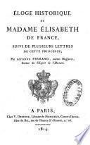 Éloge Historique de Madame Elisabeth de France, Suivi de plusieurs lettres de cette Princesse