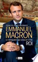Emmanuel Macron, le banquier qui voulait être roi