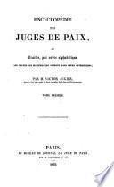 Encyclopédie des juges de paix, ou Traités, par ordre alphabétique, sur toutes les matières qui entrent dans leurs attributions