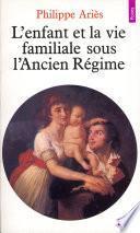 Enfant et la Vie familiale sous l'Ancien Régime (L')