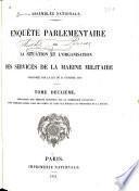 Enquête parlementaire sur la situation et l'organisation des services de la marine militaire ordonnée par la loi du 31 oct. 1849