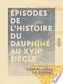 Épisodes de l'histoire du Dauphiné au XVIIe siècle