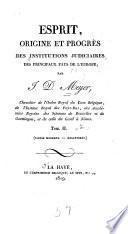 Esprit, origine et progrès des institutions judiciaires des principaux pays de l'Europe