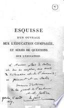 Esquisse et vues préliminaires d'un ouvrage sur l'education comparée, ... par M. M.-A. Jullien, de Paris, ..