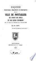Esquisse historique, légendaire et descriptive de la ville de Pontarlier, du fort de Joux et de leurs environs