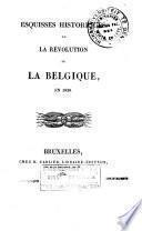 Esquisses historiques de la révolution de la Belgique, en 1830