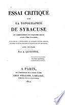 Essai critique sur la topographie de Syracuse au commencement du cinquième siècle avant l'ère vulgaire, pour servir à l'intelligence de quelques auteurs anciens, et faire suite aux éditions et traductions de Thucydide