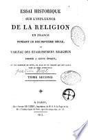 Essai historique sur l'influence de la religion en France pendant le XVIIe siècle, ou Tableau des établissements religieux formés à cette époque, et des exemples de piété, de zèle et de charité qui ont brillé dans le même intervalle