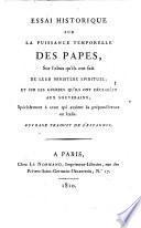 Essai historique sur la puissance temporelle des papes, sur l'abus qu'ils ont fait de leur ministère spirituel, et sur les guerres qu'ils ont déclarées aux souverains, spécialement à ceux qui avaient la prépondérance en Italie