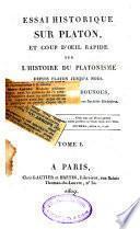 Essai historique sur Platon, et coup d'oeil rapide sur l'histoire du platonisme depuis Platon jusqu'à nous