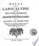 Essai sur l'Apocalypse, avec des éclaircissemens sur les prophéties de Daniel qui regardent les derniers tems