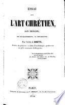 Essai sur l'Art chrétien, son principe, ses développements, sa renaissance