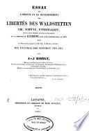 Essai sur l'origine et le développement des libertés des Waldstetten Uri, Schwyz, Unterwalden jusqu'à leur premier acte de souveraineté et à l'admission de Lucerne dans leur Confédération, en 1332