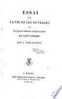 Essai sur la vie et les ouvrages de Jacques-Henri-Bernardin de Saint-Pierre