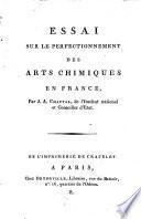 Essai sur le perfectionnement des arts chimiques en France, par J.A. Chaptal, de l'Institut national et Conseiller d'Etat